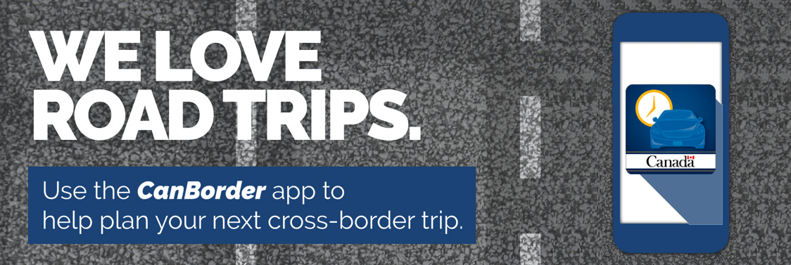 We love road trips. Use the CanBorder app to help plan your next cross-broder trip.